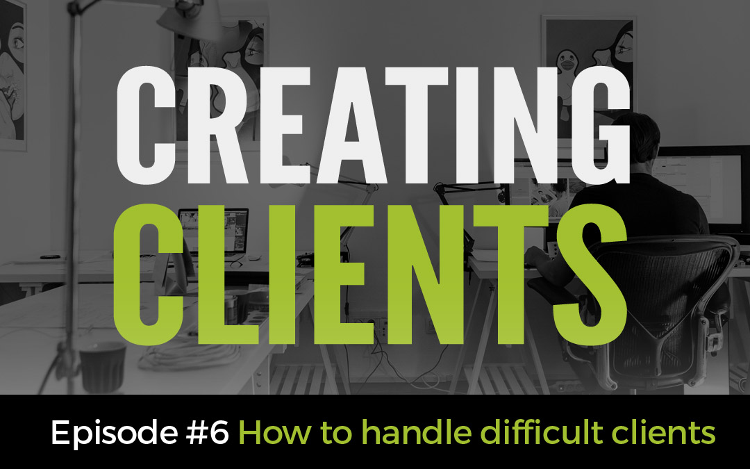 Ep:6 How to Handle Difficult Clients